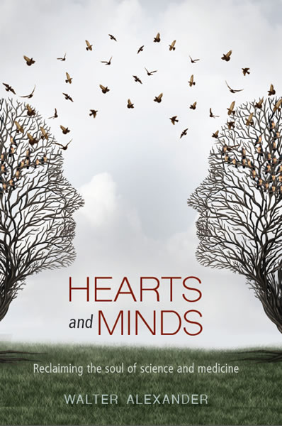 Hearts and Minds Reclaiming the Soul of Science and Medicine